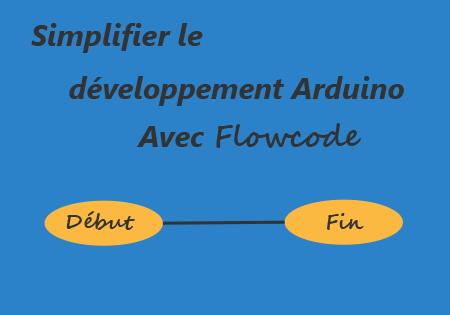 Simplifier le développement Arduino avec Flowcode